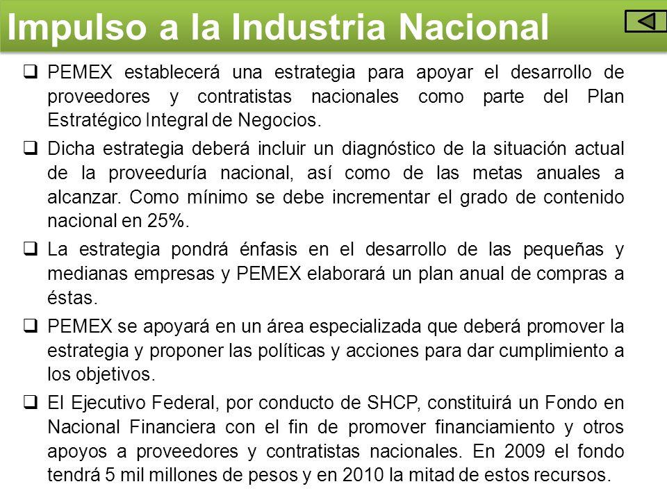 Impulso a la Industria Nacional PEMEX establecerá una estrategia para apoyar el desarrollo de proveedores y contratistas nacionales como parte del Pla