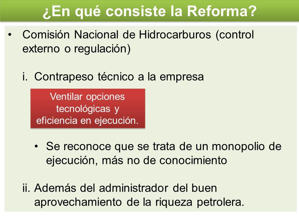 Comisión Nacional de Hidrocarburos (control externo o regulación) i.Contrapeso técnico a la empresa Se reconoce que se trata de un monopolio de ejecuc