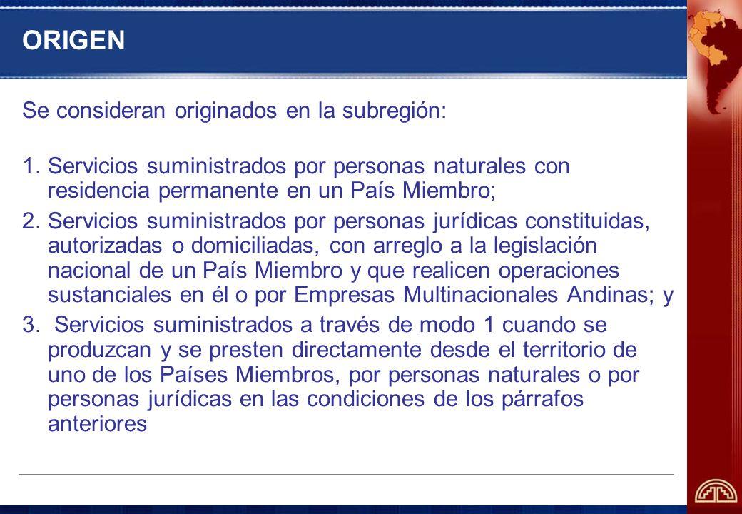 ORIGEN Se consideran originados en la subregión: 1.Servicios suministrados por personas naturales con residencia permanente en un País Miembro; 2.Serv