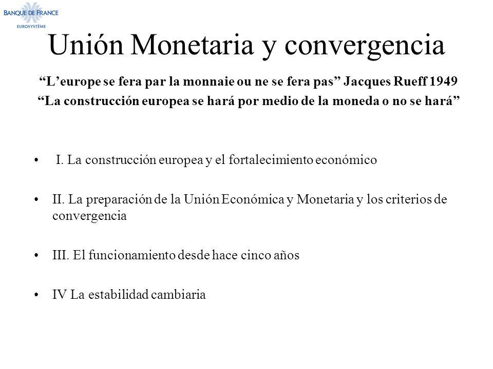 Unión Monetaria y convergencia Leurope se fera par la monnaie ou ne se fera pas Jacques Rueff 1949 La construcción europea se hará por medio de la moneda o no se hará I.