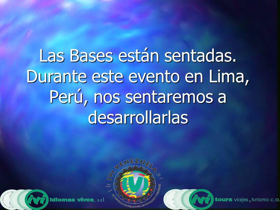 Las Bases están sentadas. Durante este evento en Lima, Perú, nos sentaremos a desarrollarlas
