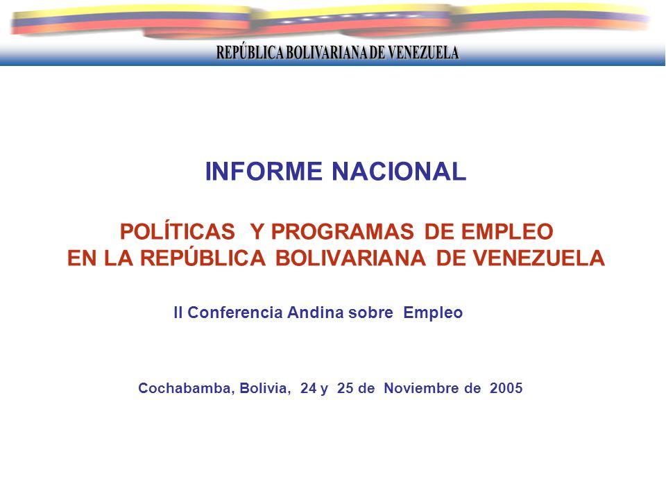 INFORME NACIONAL POLÍTICAS Y PROGRAMAS DE EMPLEO EN LA REPÚBLICA BOLIVARIANA DE VENEZUELA Cochabamba, Bolivia, 24 y 25 de Noviembre de 2005 II Confere