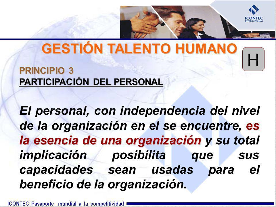 ICONTEC Pasaporte mundial a la competitividad PRINCIPIO 3 PARTICIPACIÓN DEL PERSONAL es la esencia de una organización El personal, con independencia