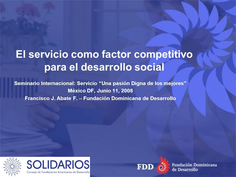 El servicio como factor competitivo para el desarrollo social Seminario Internacional: Servicio Una pasión Digna de los mejores México DF, Junio 11, 2008 Francisco J.