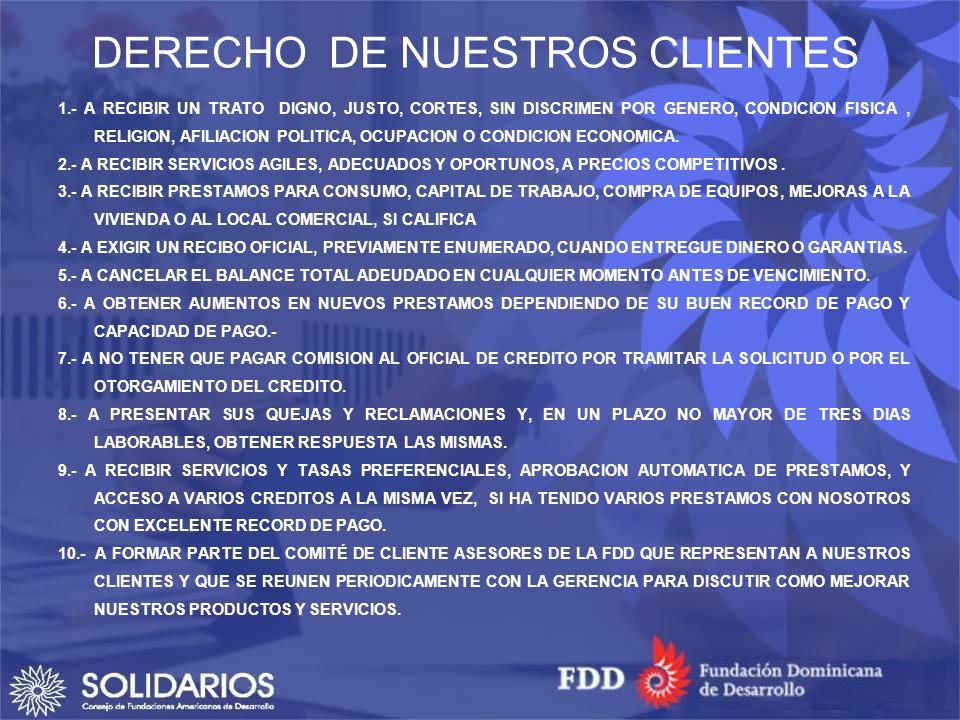 DERECHO DE NUESTROS CLIENTES 1.- A RECIBIR UN TRATO DIGNO, JUSTO, CORTES, SIN DISCRIMEN POR GENERO, CONDICION FISICA, RELIGION, AFILIACION POLITICA, OCUPACION O CONDICION ECONOMICA.