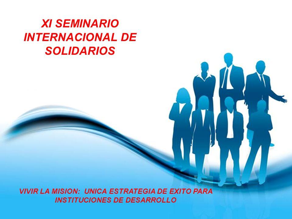 Page 1 XI SEMINARIO INTERNACIONAL DE SOLIDARIOS VIVIR LA MISION: UNICA ESTRATEGIA DE EXITO PARA INSTITUCIONES DE DESARROLLO