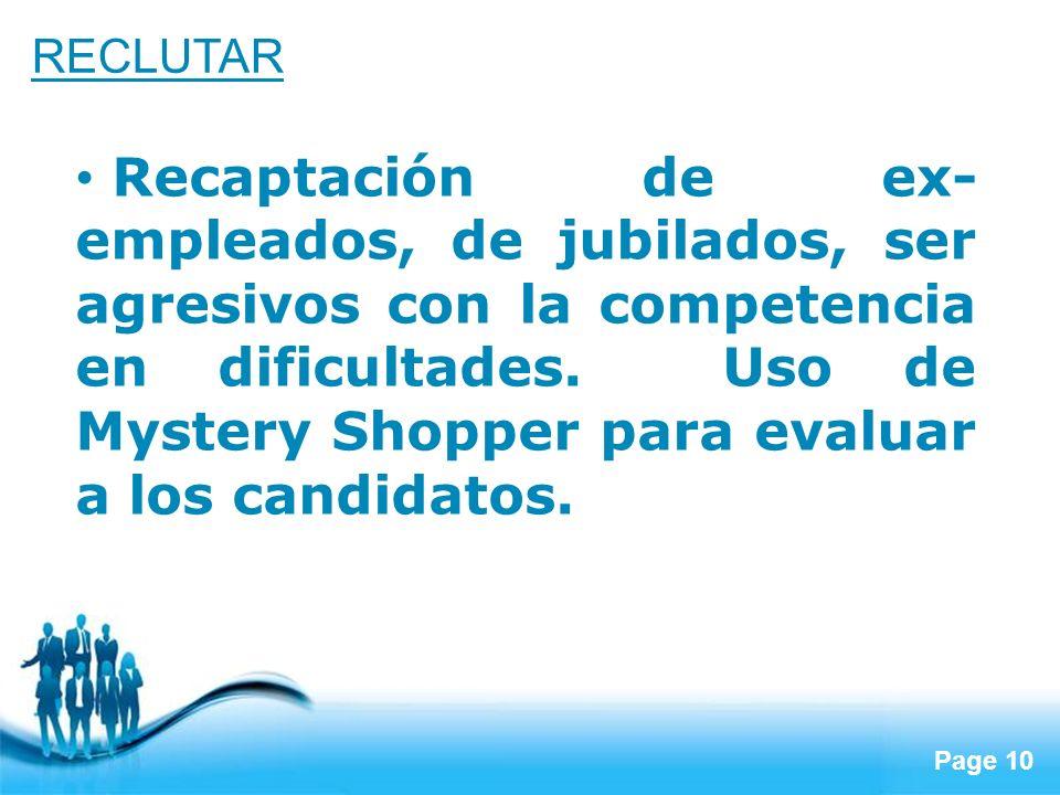 Page 10 RECLUTAR Recaptación de ex- empleados, de jubilados, ser agresivos con la competencia en dificultades. Uso de Mystery Shopper para evaluar a l