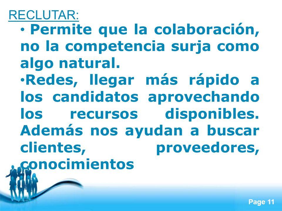 Page 11 RECLUTAR: Permite que la colaboración, no la competencia surja como algo natural. Redes, llegar más rápido a los candidatos aprovechando los r