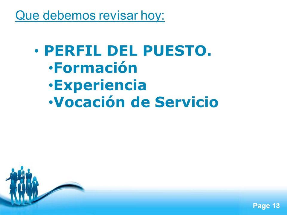 Page 13 Que debemos revisar hoy: PERFIL DEL PUESTO. Formación Experiencia Vocación de Servicio