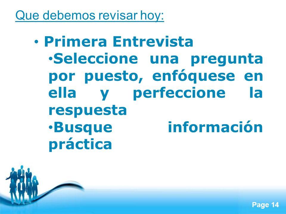 Page 14 Que debemos revisar hoy: Primera Entrevista Seleccione una pregunta por puesto, enfóquese en ella y perfeccione la respuesta Busque informació