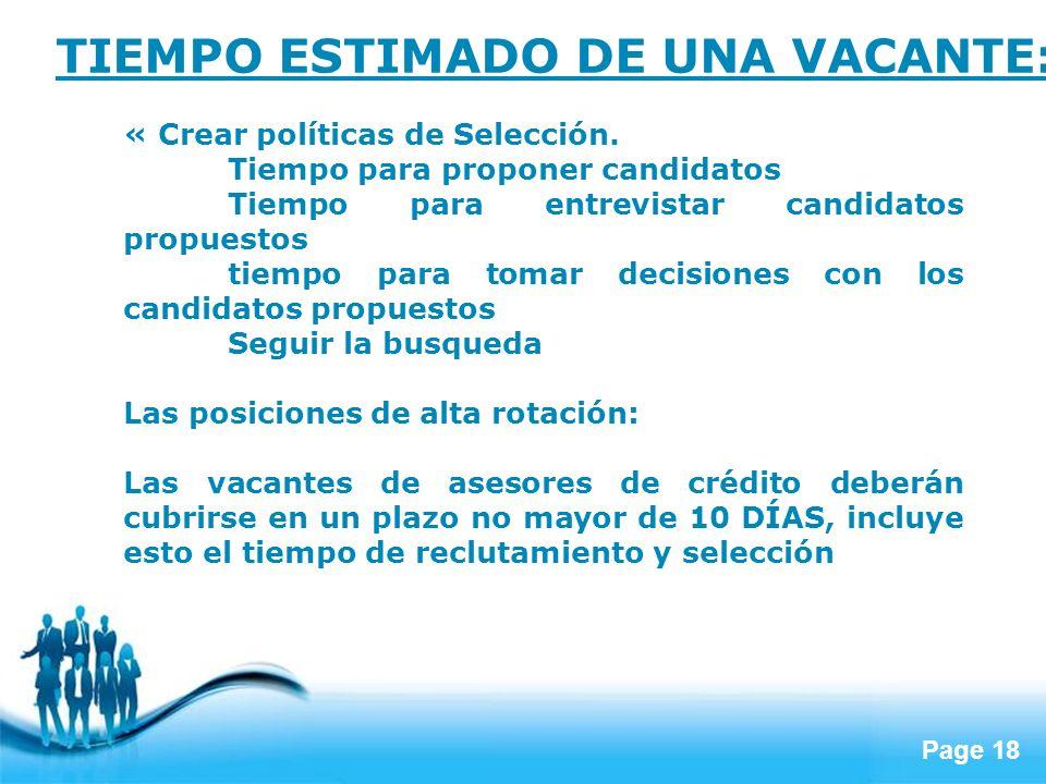 Page 18 TIEMPO ESTIMADO DE UNA VACANTE: « Crear políticas de Selección. Tiempo para proponer candidatos Tiempo para entrevistar candidatos propuestos