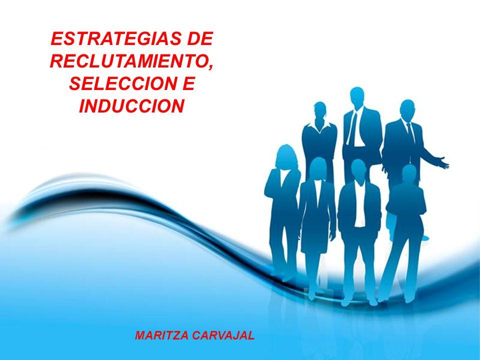 Page 2 ESTRATEGIAS DE RECLUTAMIENTO, SELECCION E INDUCCION MARITZA CARVAJAL
