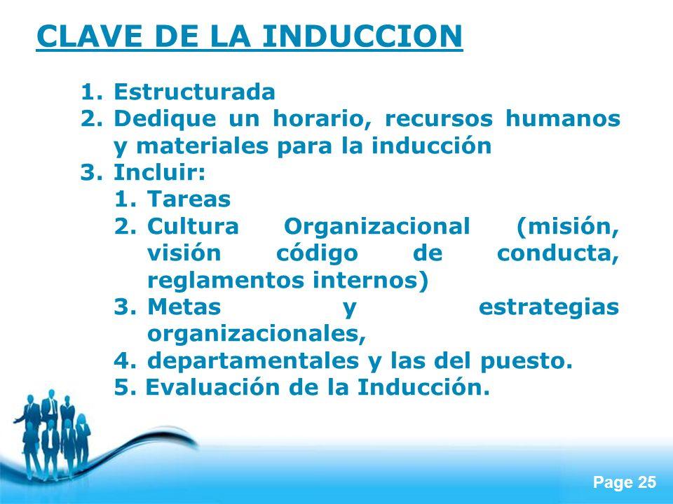 Page 25 CLAVE DE LA INDUCCION 1.Estructurada 2.Dedique un horario, recursos humanos y materiales para la inducción 3.Incluir: 1.Tareas 2.Cultura Organ