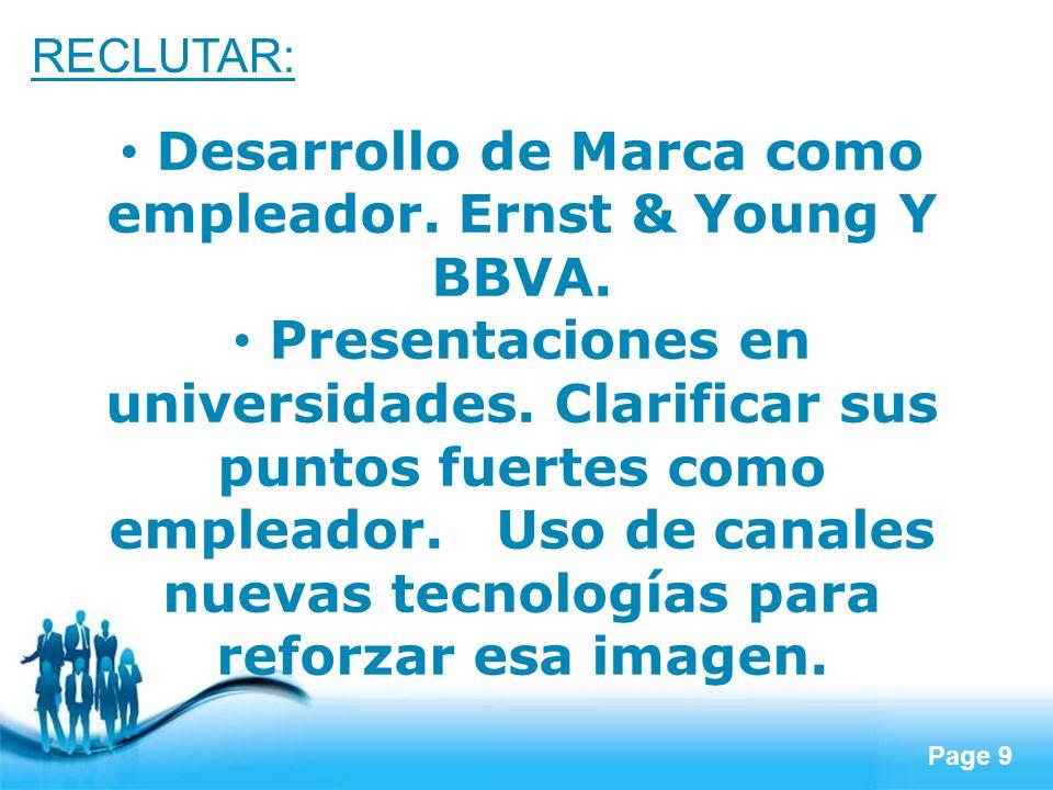 Page 9 RECLUTAR: Desarrollo de Marca como empleador. Ernst & Young Y BBVA. Presentaciones en universidades. Clarificar sus puntos fuertes como emplead