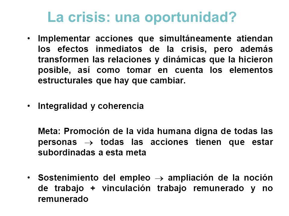 La crisis: una oportunidad? Implementar acciones que simultáneamente atiendan los efectos inmediatos de la crisis, pero además transformen las relacio