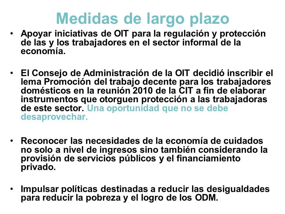 Medidas de largo plazo Apoyar iniciativas de OIT para la regulación y protección de las y los trabajadores en el sector informal de la economía. El Co