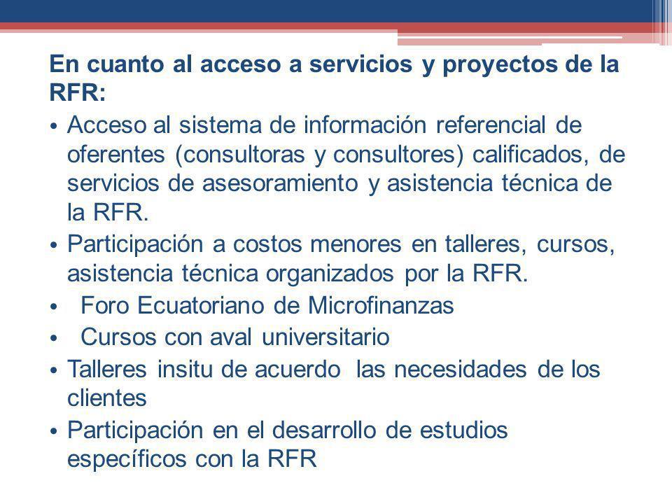 En cuanto al acceso a servicios y proyectos de la RFR: Acceso al sistema de información referencial de oferentes (consultoras y consultores) calificados, de servicios de asesoramiento y asistencia técnica de la RFR.