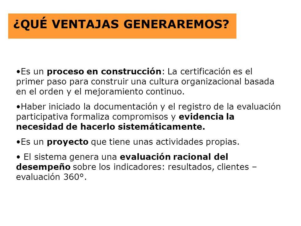 ¿QUÉ VENTAJAS GENERAREMOS? Es un proceso en construcción: La certificación es el primer paso para construir una cultura organizacional basada en el or