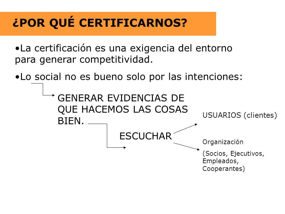 ¿POR QUÉ CERTIFICARNOS? La certificación es una exigencia del entorno para generar competitividad. Lo social no es bueno solo por las intenciones: GEN