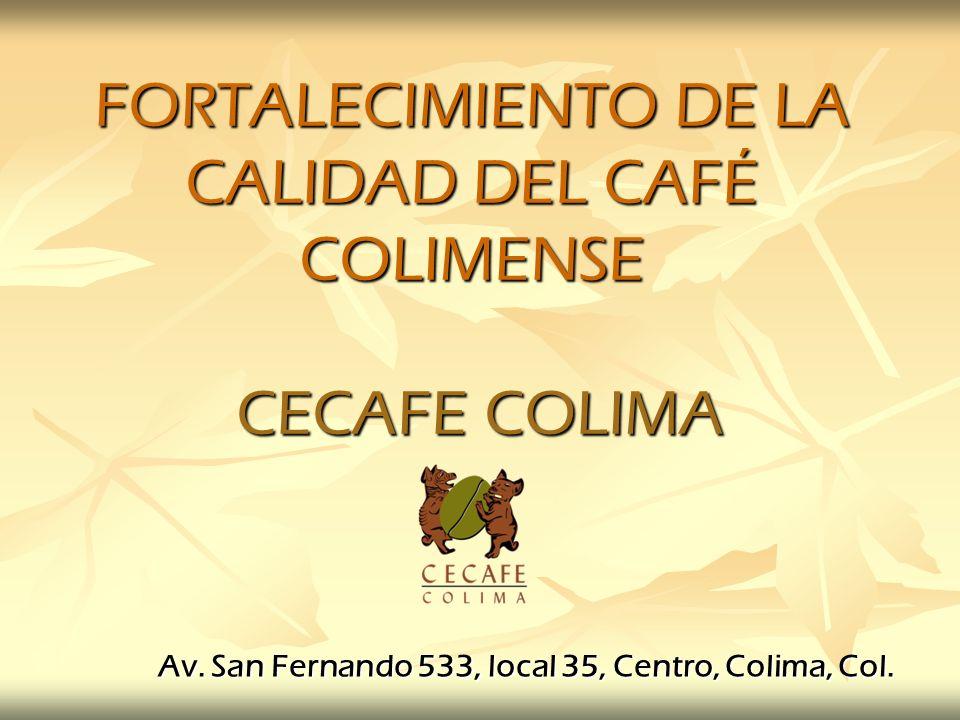 FORTALECIMIENTO DE LA CALIDAD DEL CAFÉ COLIMENSE CECAFE COLIMA Av. San Fernando 533, local 35, Centro, Colima, Col.