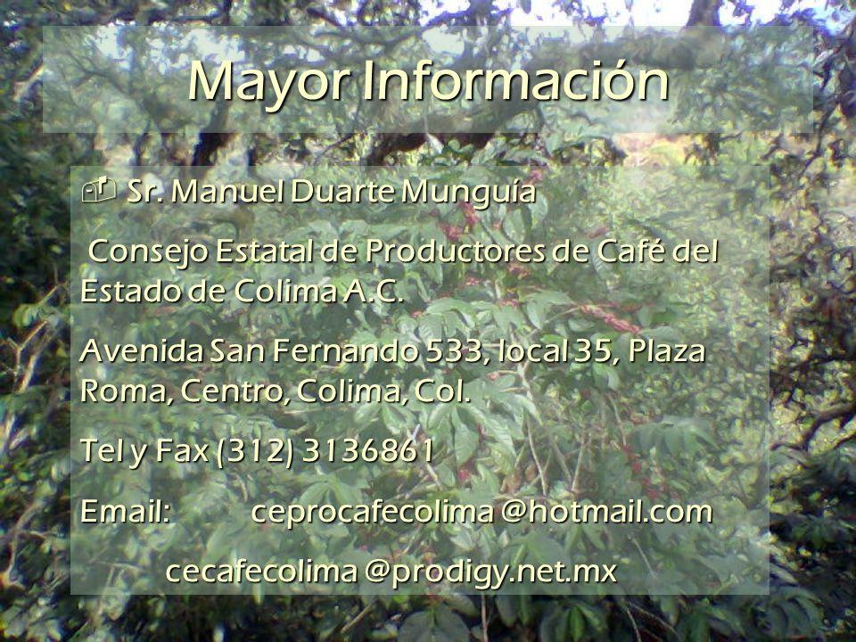 Sr. Manuel Duarte Munguía Sr. Manuel Duarte Munguía Consejo Estatal de Productores de Café del Estado de Colima A.C. Consejo Estatal de Productores de