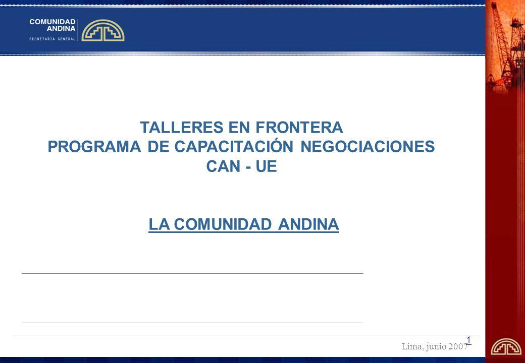 1 TALLERES EN FRONTERA PROGRAMA DE CAPACITACIÓN NEGOCIACIONES CAN - UE LA COMUNIDAD ANDINA Lima, junio 2007