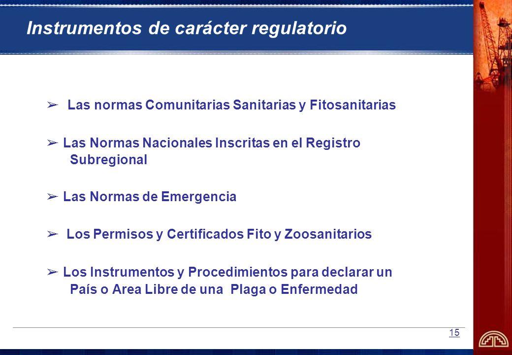 15 Instrumentos de carácter regulatorio Las normas Comunitarias Sanitarias y Fitosanitarias Las Normas Nacionales Inscritas en el Registro Subregional