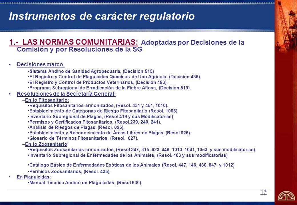 17 Instrumentos de carácter regulatorio 1.- LAS NORMAS COMUNITARIAS: Adoptadas por Decisiones de la Comisión y por Resoluciones de la SG Decisiones ma