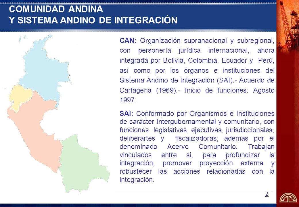 2 CAN: Organización supranacional y subregional, con personería jurídica internacional, ahora integrada por Bolivia, Colombia, Ecuador y Perú, así com