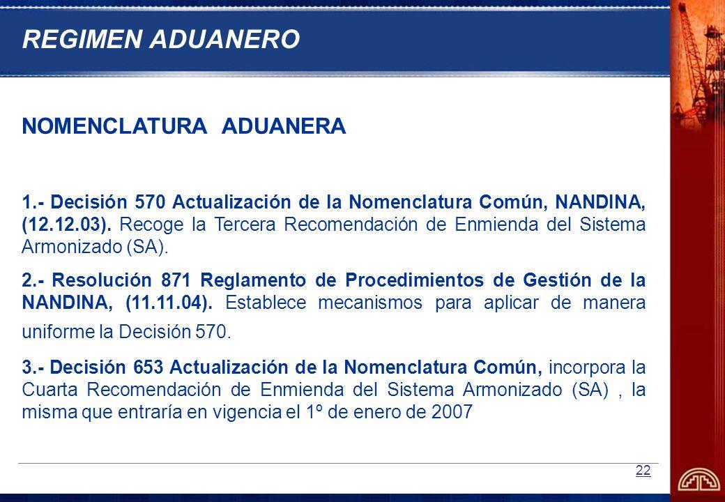 22 NOMENCLATURA ADUANERA 1.- Decisión 570 Actualización de la Nomenclatura Común, NANDINA, (12.12.03). Recoge la Tercera Recomendación de Enmienda del