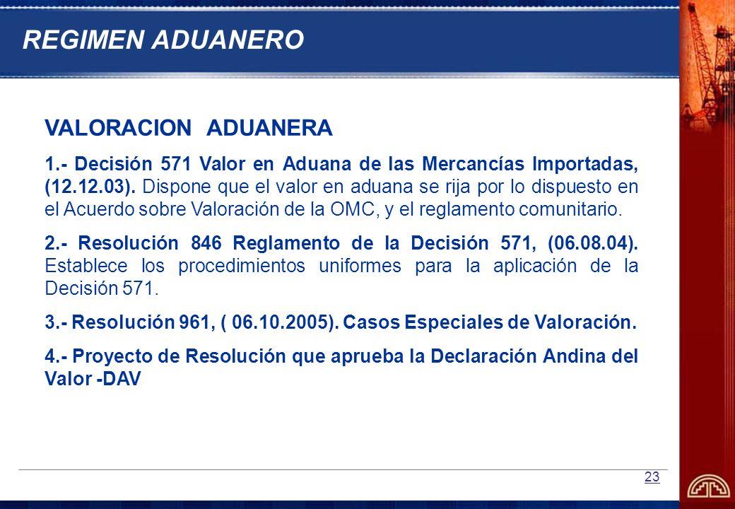 23 VALORACION ADUANERA 1.- Decisión 571 Valor en Aduana de las Mercancías Importadas, (12.12.03). Dispone que el valor en aduana se rija por lo dispue
