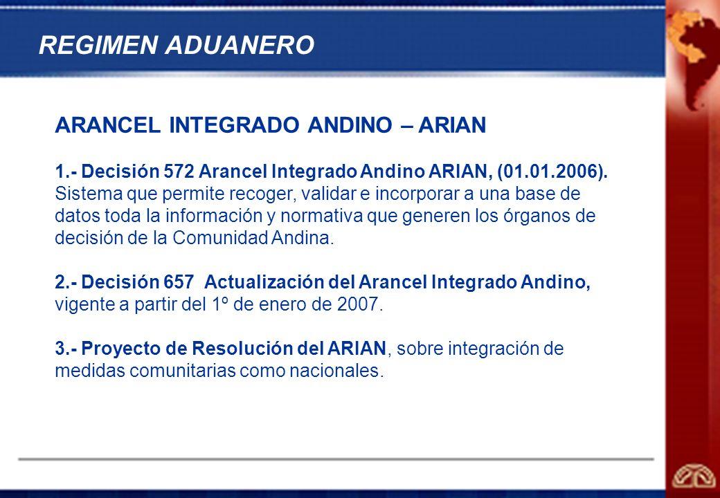 25 ARANCEL INTEGRADO ANDINO – ARIAN 1.- Decisión 572 Arancel Integrado Andino ARIAN, (01.01.2006). Sistema que permite recoger, validar e incorporar a