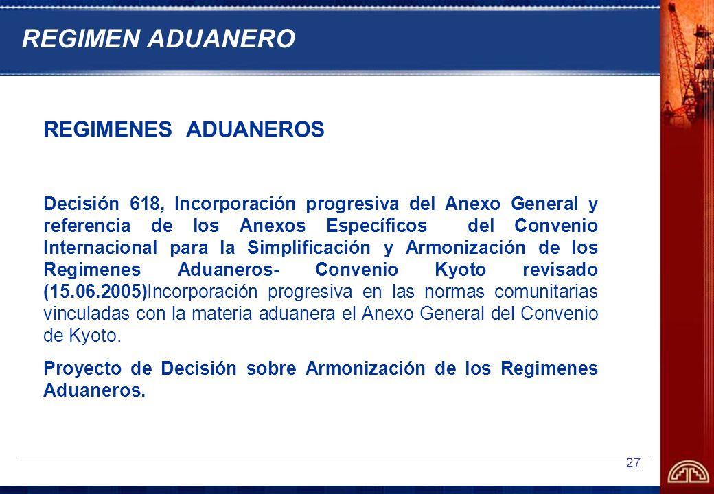 27 REGIMENES ADUANEROS Decisión 618, Incorporación progresiva del Anexo General y referencia de los Anexos Específicos del Convenio Internacional para