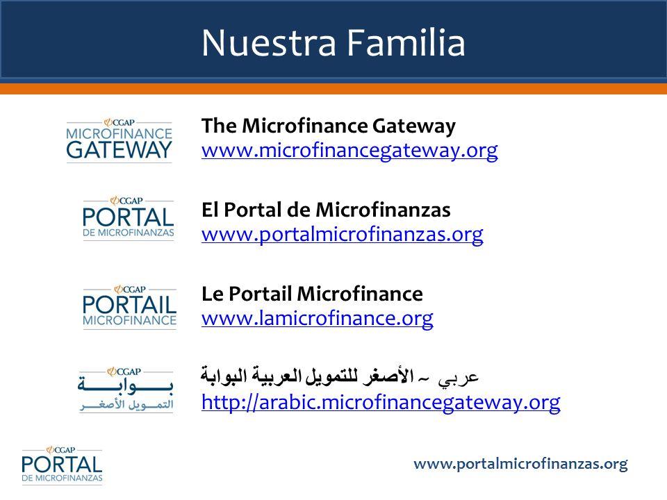 Nuestra Familia The Microfinance Gateway www.microfinancegateway.org El Portal de Microfinanzas www.portalmicrofinanzas.org Le Portail Microfinance ww