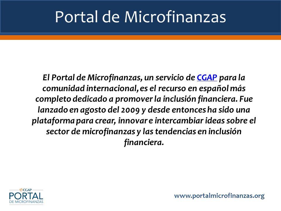 Portal de Microfinanzas El Portal de Microfinanzas, un servicio de CGAP para la comunidad internacional, es el recurso en español más completo dedicad