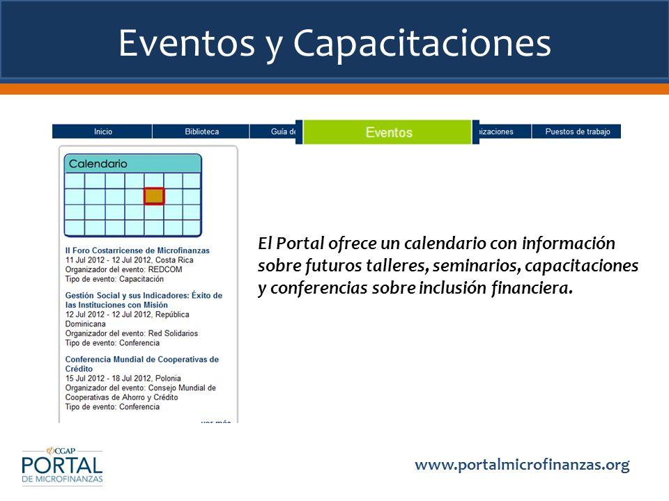 Eventos y Capacitaciones www.portalmicrofinanzas.org El Portal ofrece un calendario con información sobre futuros talleres, seminarios, capacitaciones y conferencias sobre inclusión financiera.
