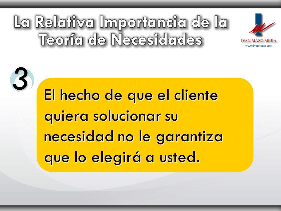 El hecho de que el cliente quiera solucionar su necesidad no le garantiza que lo elegirá a usted. 3