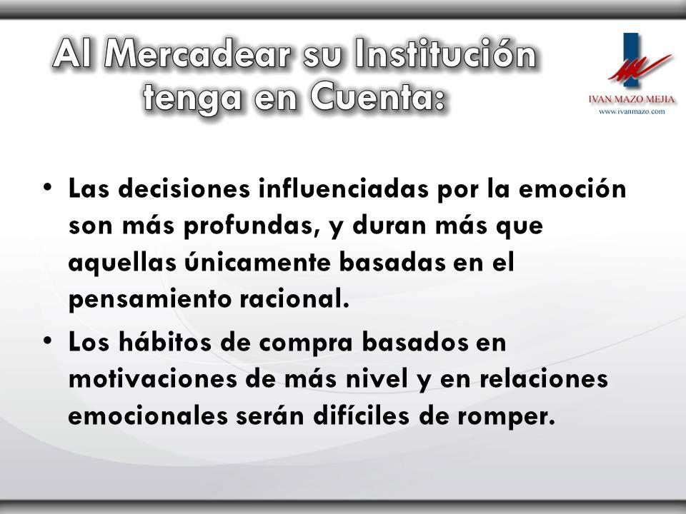 Las decisiones influenciadas por la emoción son más profundas, y duran más que aquellas únicamente basadas en el pensamiento racional. Los hábitos de