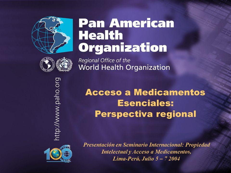 Pan American Health Organization.... Acceso a Medicamentos Esenciales: Perspectiva regional Presentación en Seminario Internacional: Propiedad Intelec