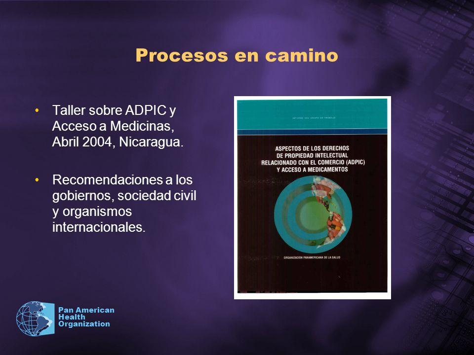 Pan American Health Organization Procesos en camino Taller sobre ADPIC y Acceso a Medicinas, Abril 2004, Nicaragua. Recomendaciones a los gobiernos, s