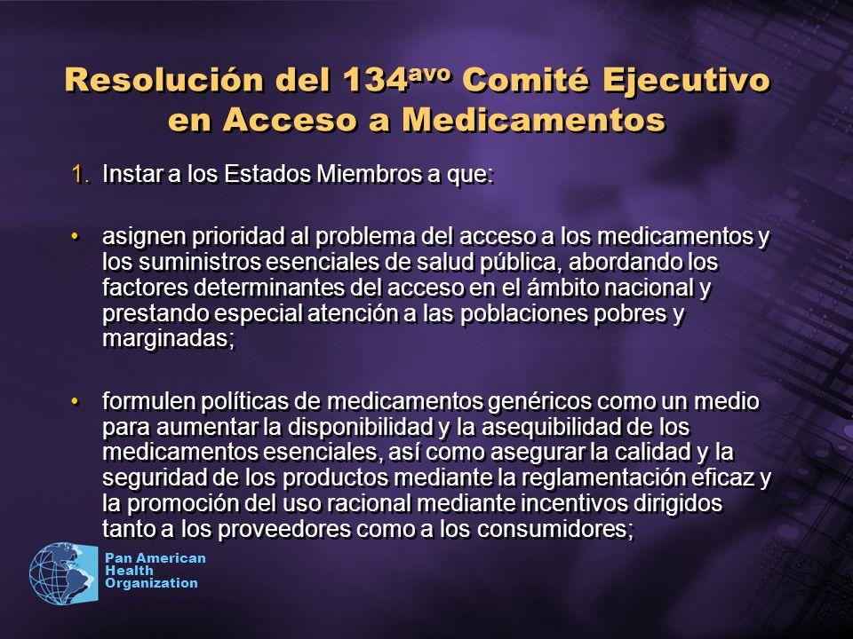Pan American Health Organization Resolución del 134 avo Comité Ejecutivo en Acceso a Medicamentos 1.Instar a los Estados Miembros a que: asignen prior