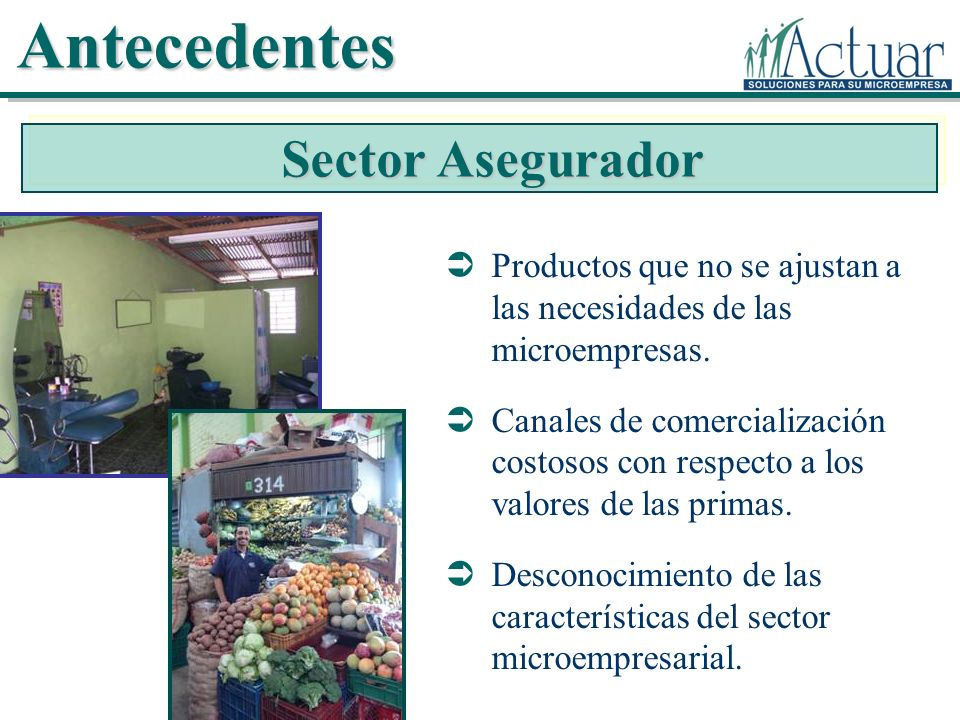 Productos que no se ajustan a las necesidades de las microempresas. Canales de comercialización costosos con respecto a los valores de las primas. Des
