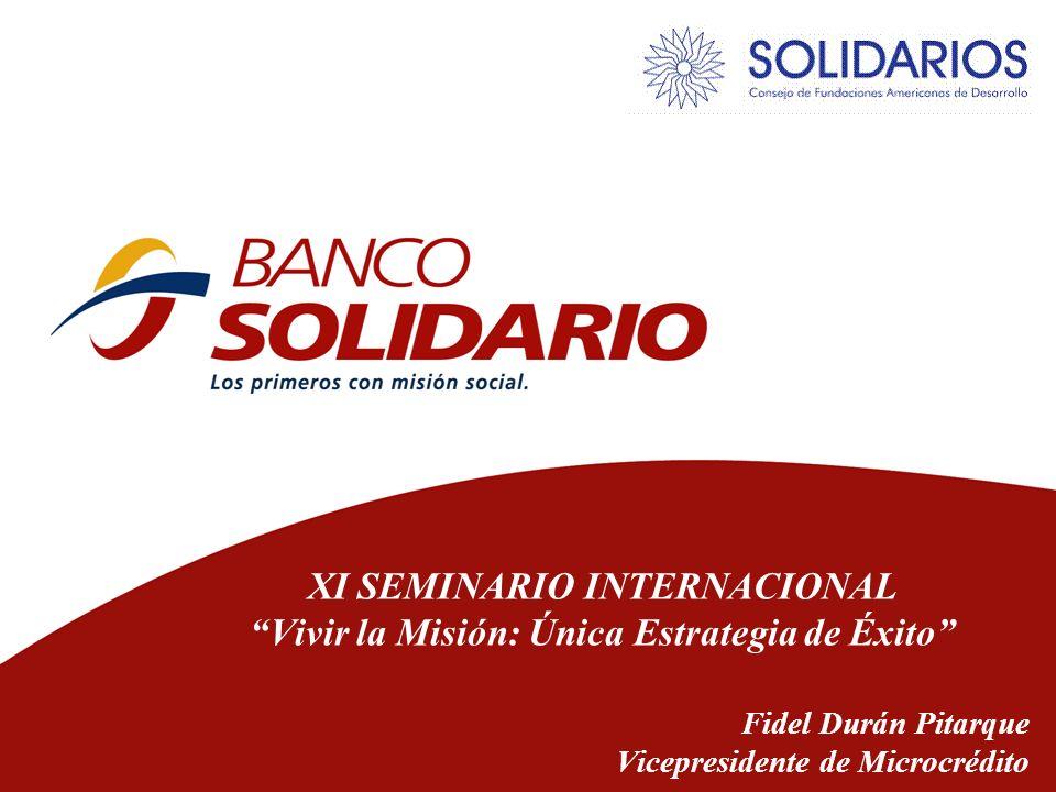 XI SEMINARIO INTERNACIONAL Vivir la Misión: Única Estrategia de Éxito Fidel Durán Pitarque Vicepresidente de Microcrédito