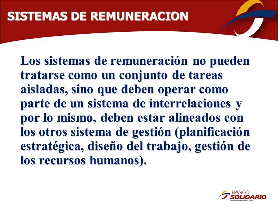 SISTEMAS DE REMUNERACION Los sistemas de remuneración no pueden tratarse como un conjunto de tareas aisladas, sino que deben operar como parte de un s