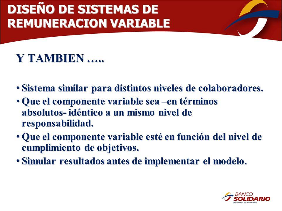 DISEÑO DE SISTEMAS DE REMUNERACION VARIABLE Y TAMBIEN ….. Sistema similar para distintos niveles de colaboradores. Sistema similar para distintos nive