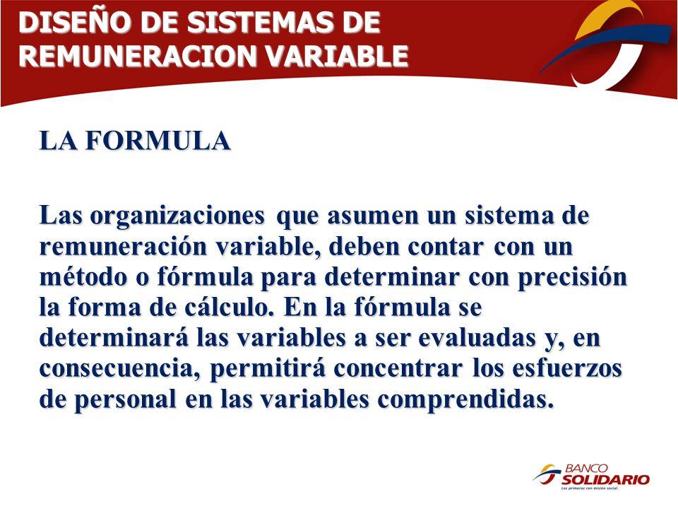 DISEÑO DE SISTEMAS DE REMUNERACION VARIABLE LA FORMULA Las organizaciones que asumen un sistema de remuneración variable, deben contar con un método o