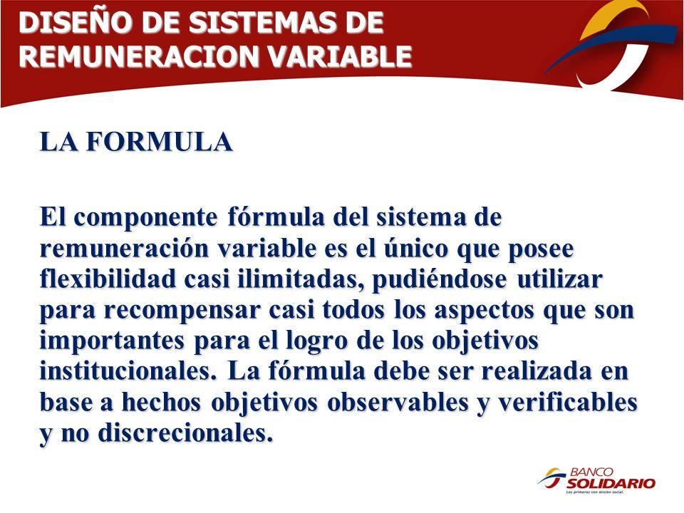 DISEÑO DE SISTEMAS DE REMUNERACION VARIABLE LA FORMULA El componente fórmula del sistema de remuneración variable es el único que posee flexibilidad c