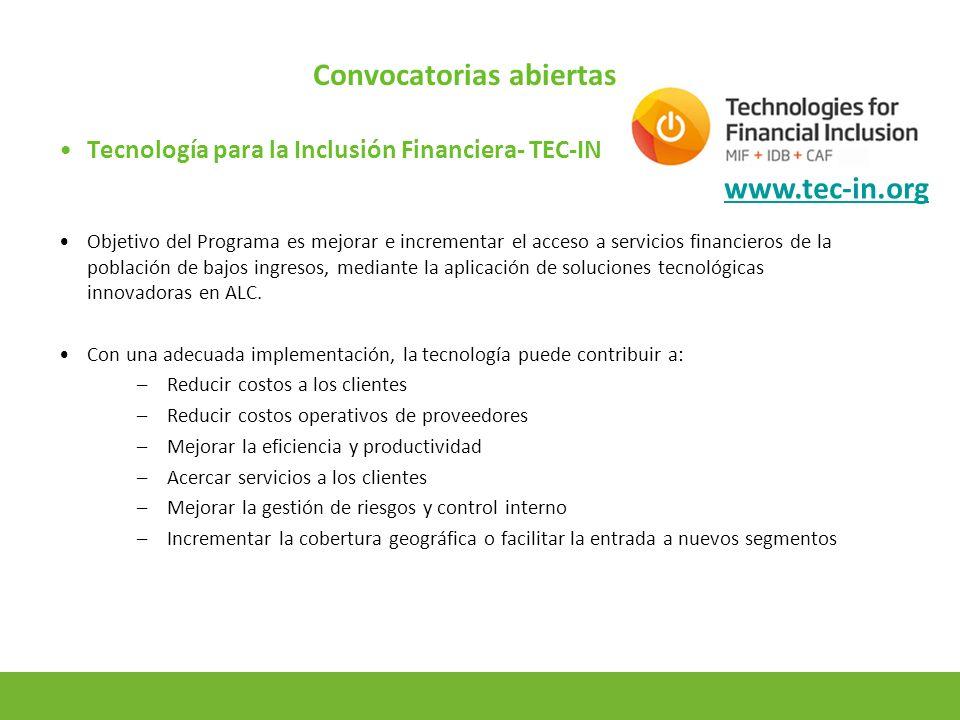 11 Convocatorias abiertas Tecnología para la Inclusión Financiera- TEC-IN Objetivo del Programa es mejorar e incrementar el acceso a servicios financieros de la población de bajos ingresos, mediante la aplicación de soluciones tecnológicas innovadoras en ALC.