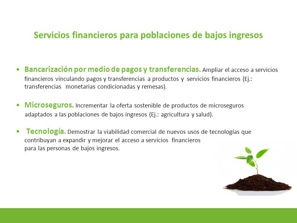 7 Servicios financieros para poblaciones de bajos ingresos Bancarización por medio de pagos y transferencias.