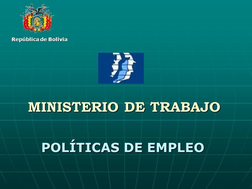 MINISTERIO DE TRABAJO POLÍTICAS DE EMPLEO República de Bolivia